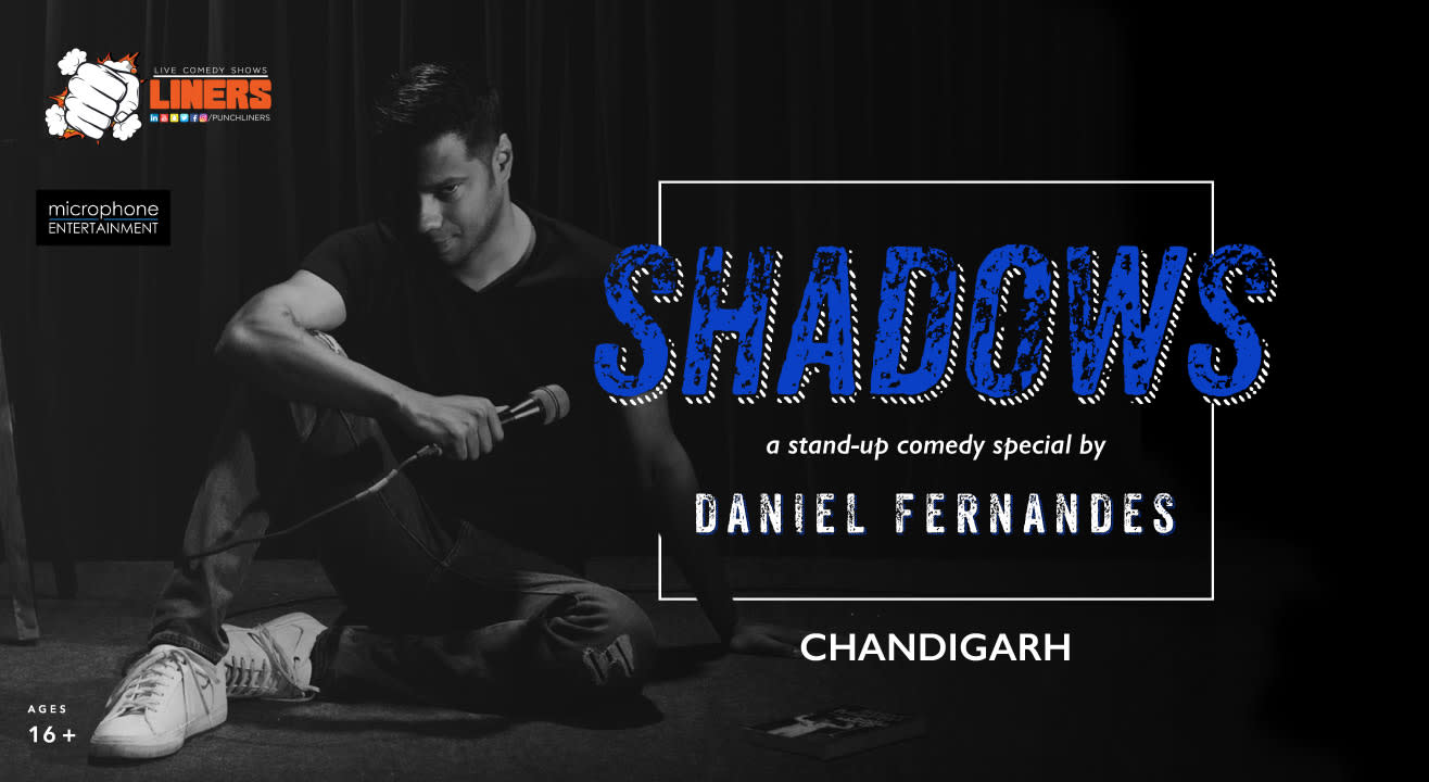 Punchliners presents Shadows - A Stand-up Comedy Special by Daniel Fernandes, Chandigarh