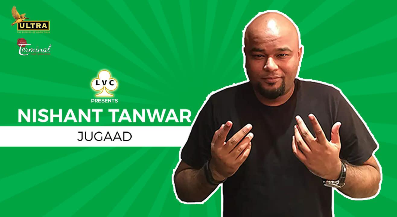 LVC Presents Nishant Tanwar's 'Jugaad'