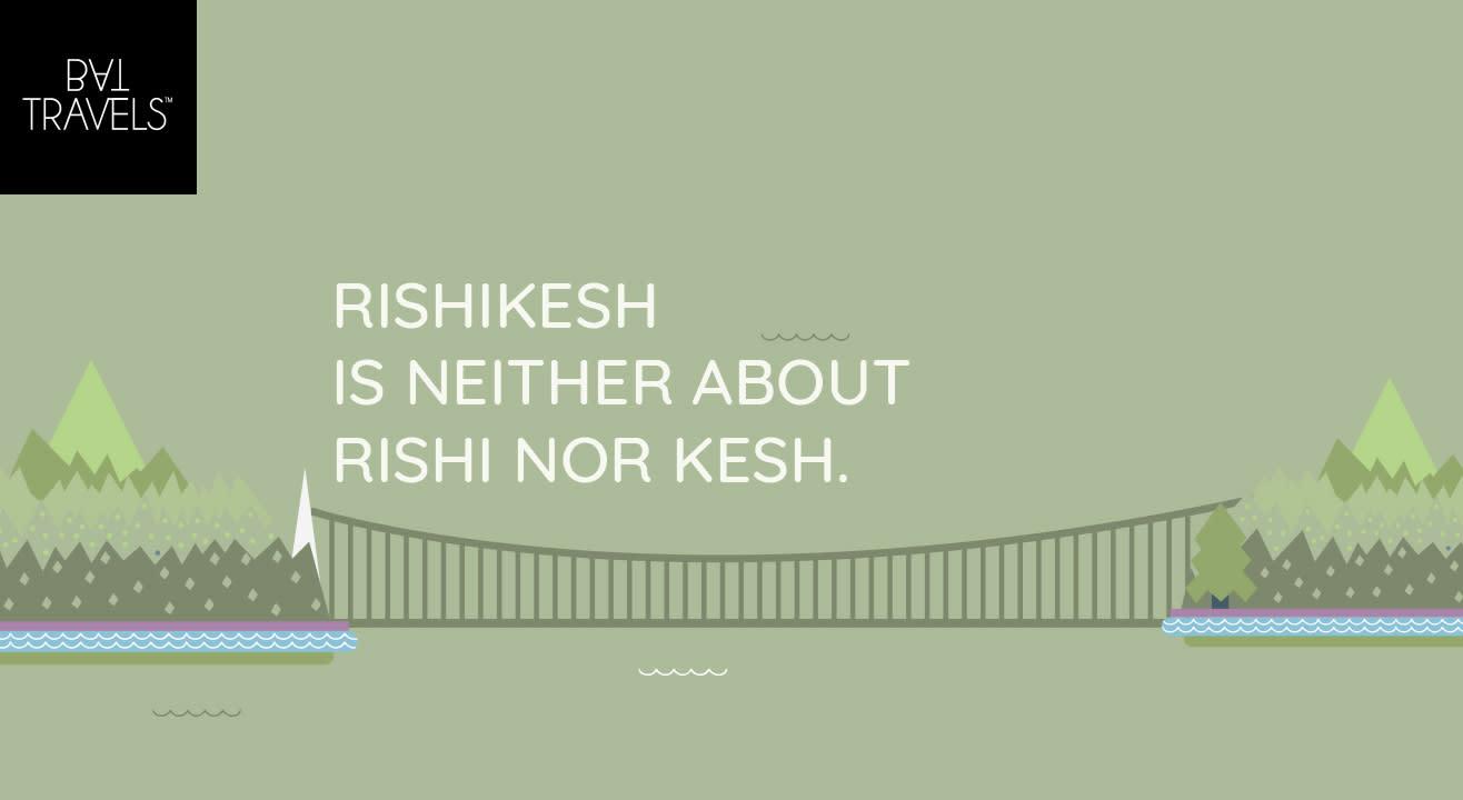 Rishikesh is neither about Rishi nor Kesh