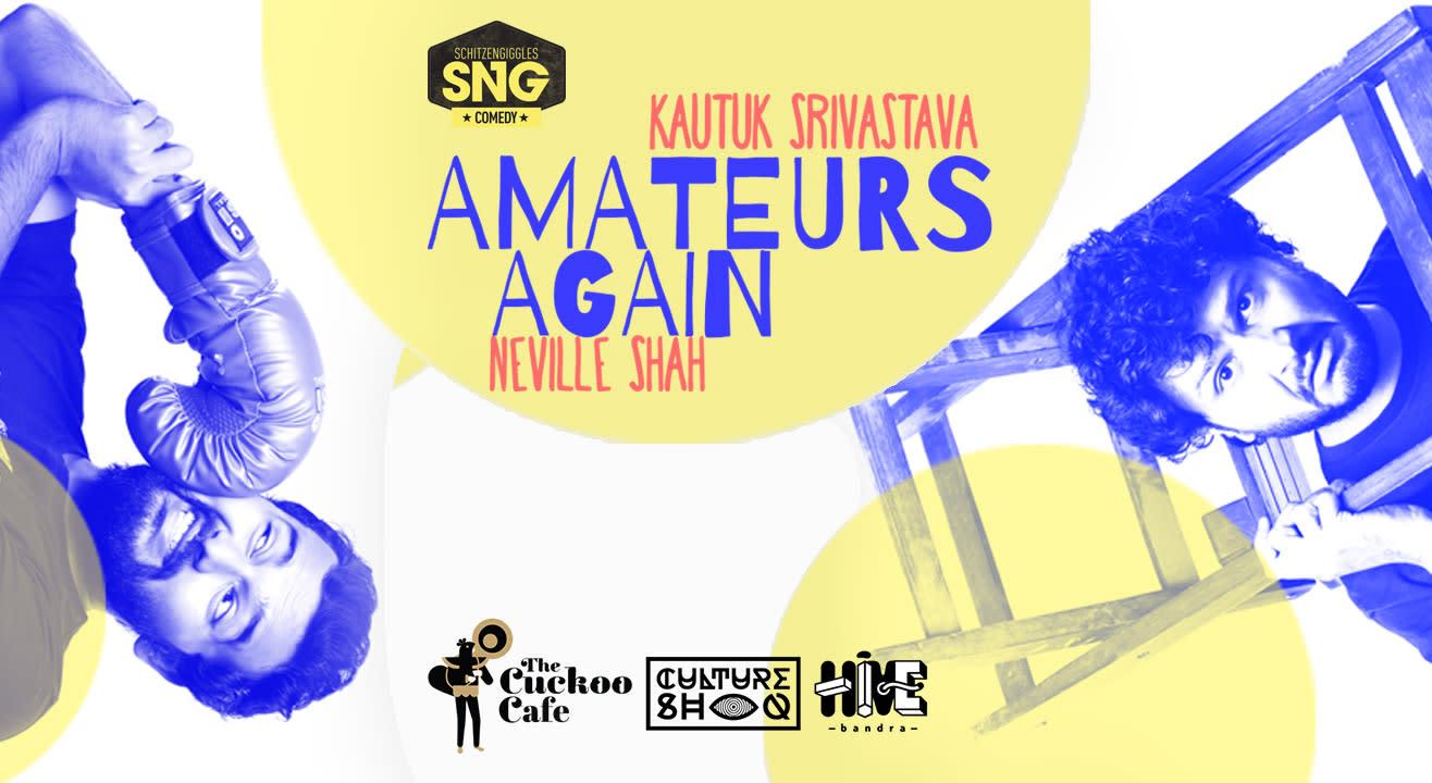 Amateurs Again with Neville Shah & Kautuk Srivastava