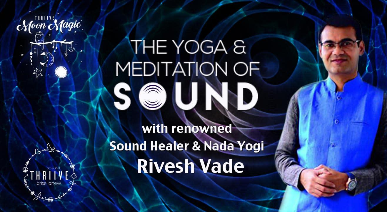 The Yoga & Meditation Of Sound With Renowned Sound Healer & Nada Yogi Rivesh Vade