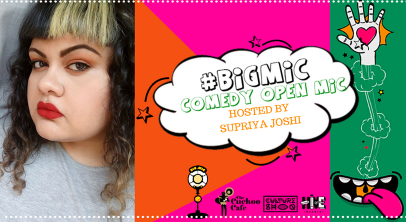#BIGMIC Comedy Open Mic hosted by Supriya Joshi