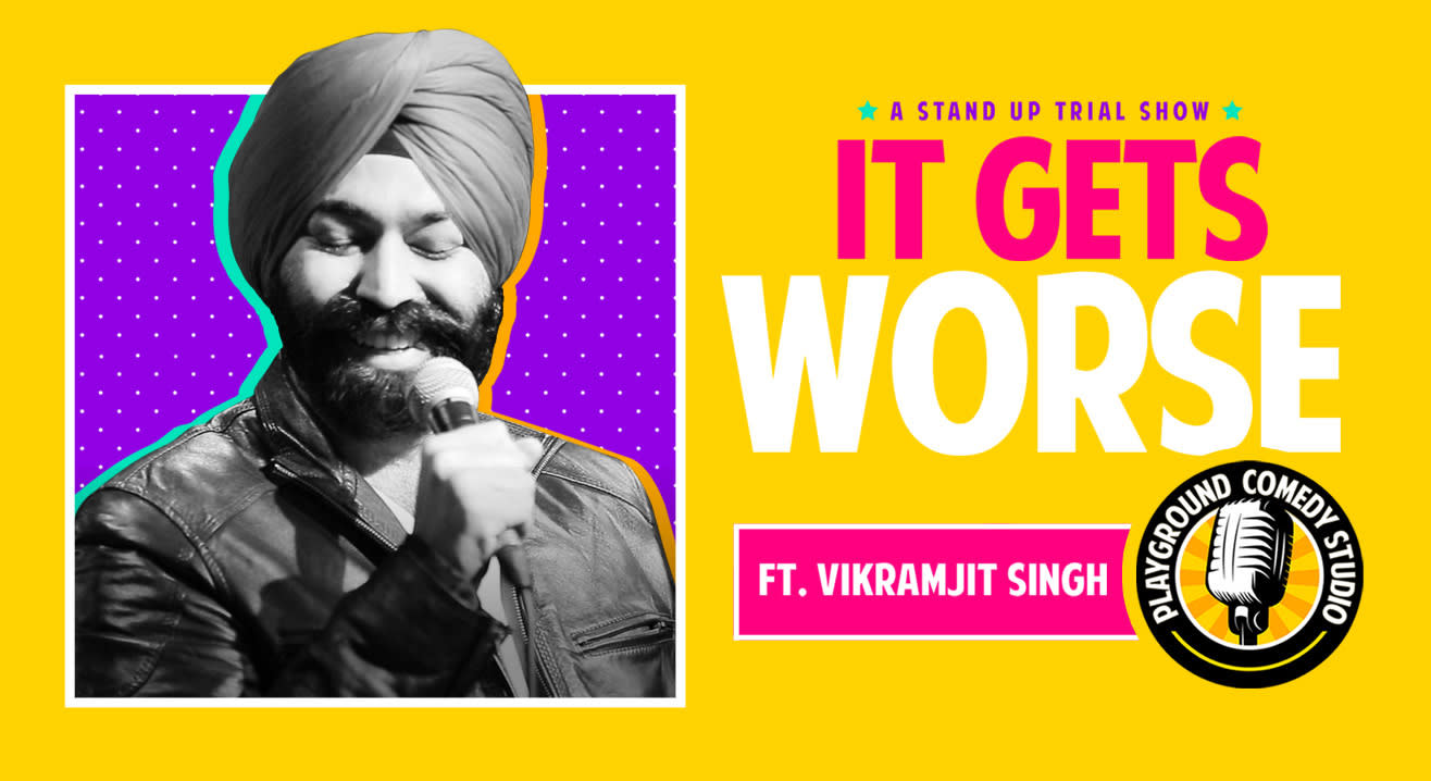 It Gets Worse, A Stand Up Trial Show by Vikramjit Singh