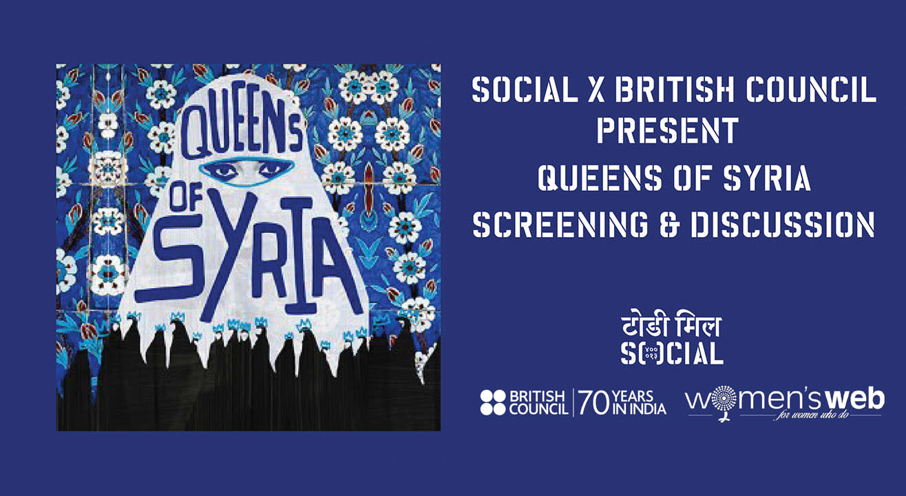Social x British Council: Queens of Syria | Screening & Discussion, Mumbai