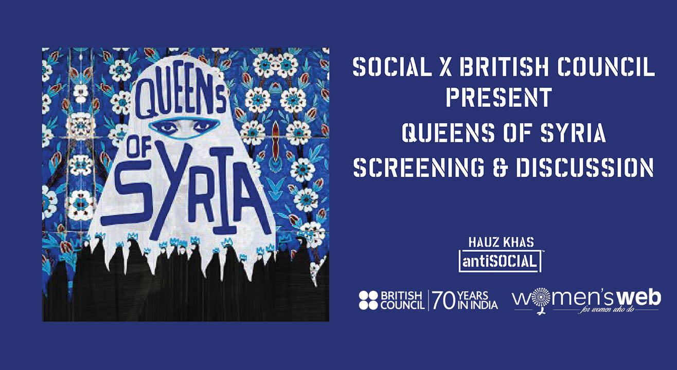 Social x British Council: Queens of Syria | Screening & Discussion, Delhi