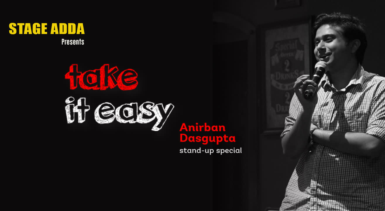 Stage Adda presents – Take it easy (A Stand up Comedy Special by Anirban Dasgupta)