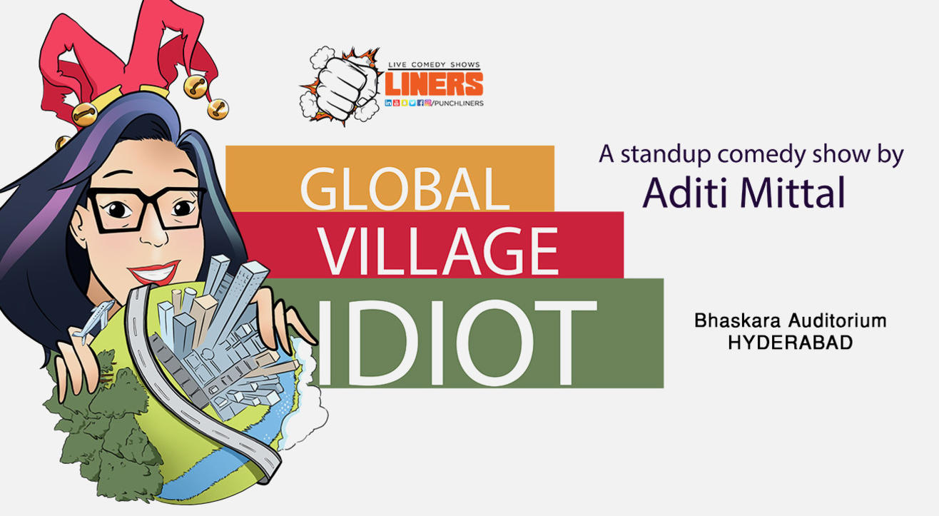 Global Village Idiot A Stand Up Comedy Show By Aditi Mittal in Hyderabad