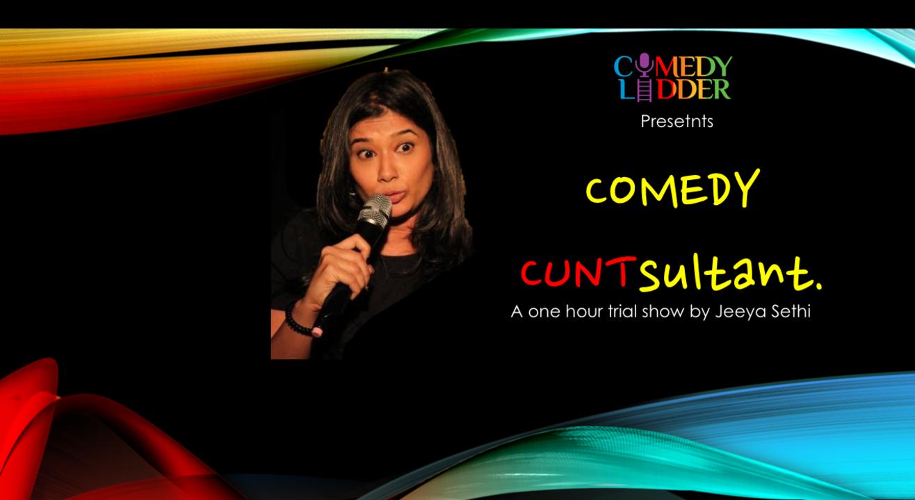 Comedy CUNTsultant A Trial show by Jeeya Sethi