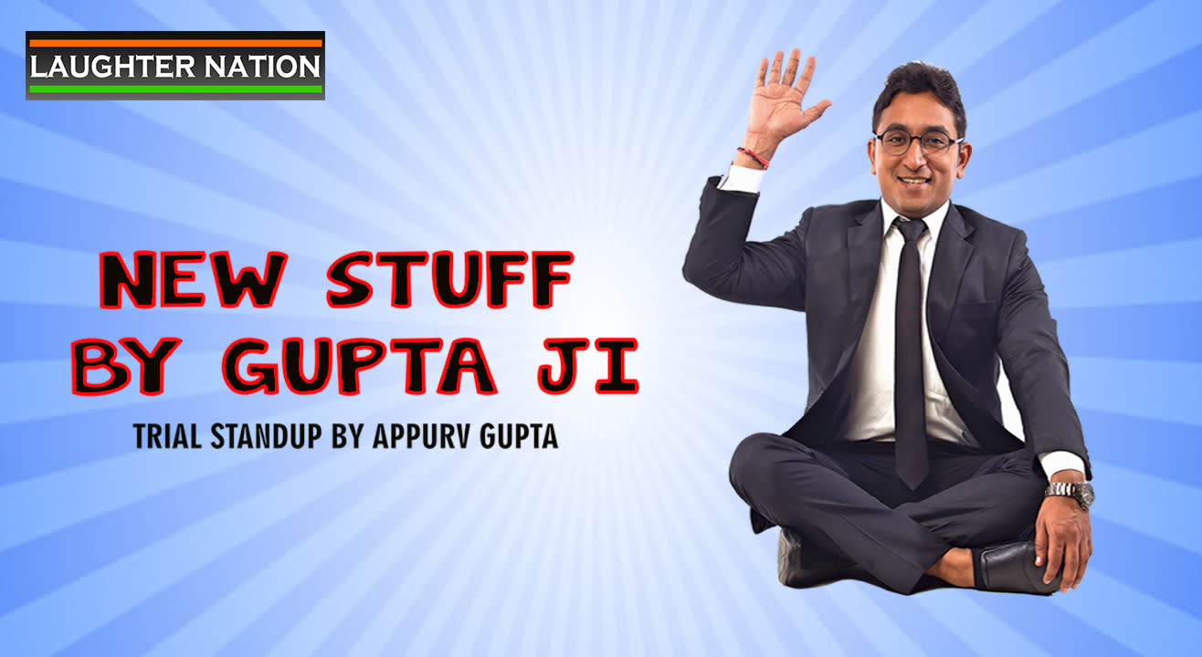 New Stuff by Gupta Ji - A trial stand up by Appurv Gupta