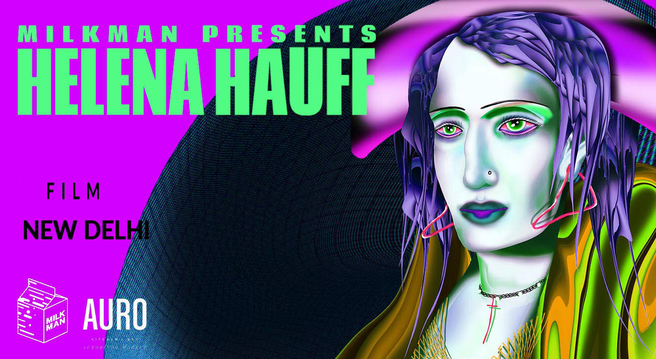 Milkman Presents: Helena Hauff India Tour – New Delhi