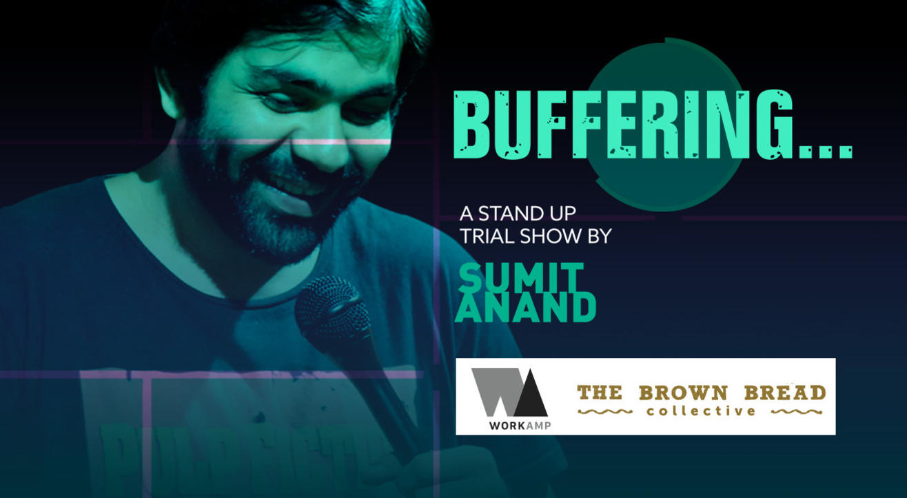Buffering, a trial show by Sumit Anand