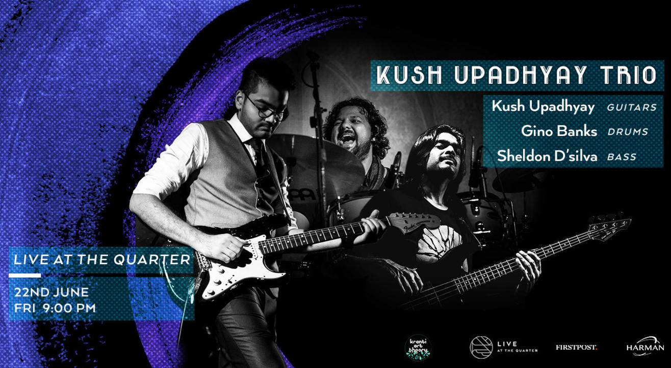Kush Upadhyay Trio ft. Gino Banks and Sheldon D'silva at The Quarter