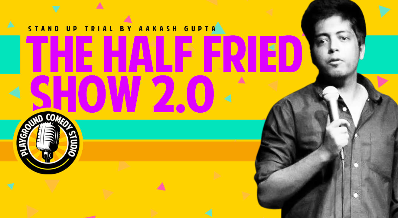 The Half Fried show 2.0 - Stand up trial by Aakash Gupta