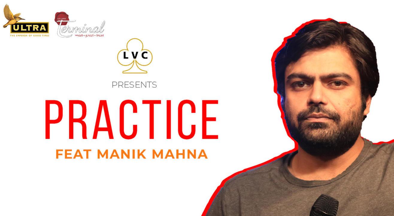LVC Presents Practice ft. Manik Mahna