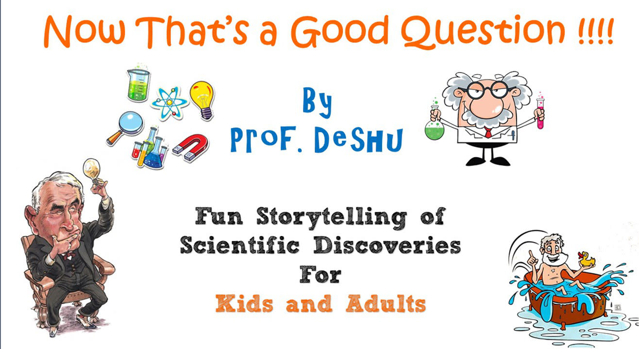 Now That's a Good Question - By Prof. Deshu |  Fun Science Storytelling for Kids & Adults