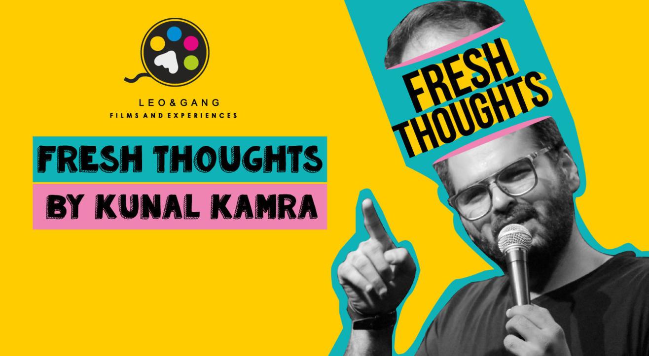 Kunal Kamra : Fresh Thoughts!