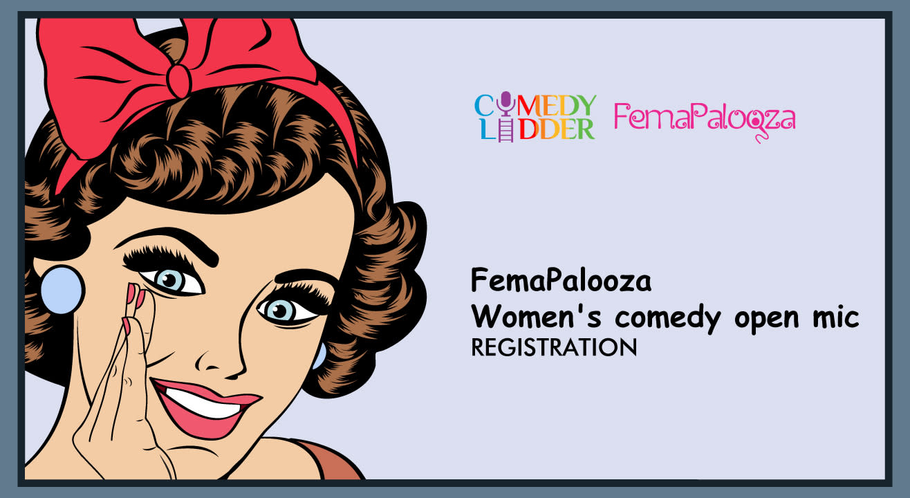 FemaPalooza: Women's comedy open mic  Registration