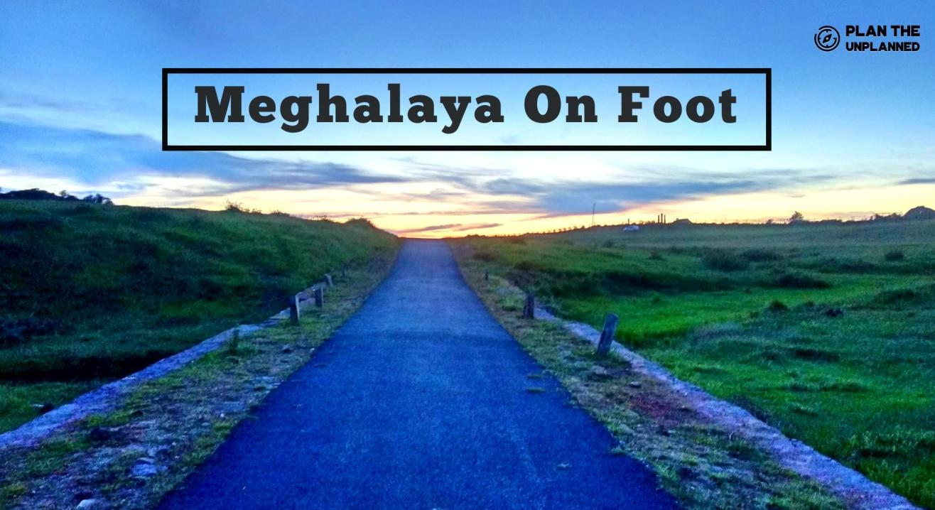 Meghalaya on Foot Trek | Plan The Unplanned