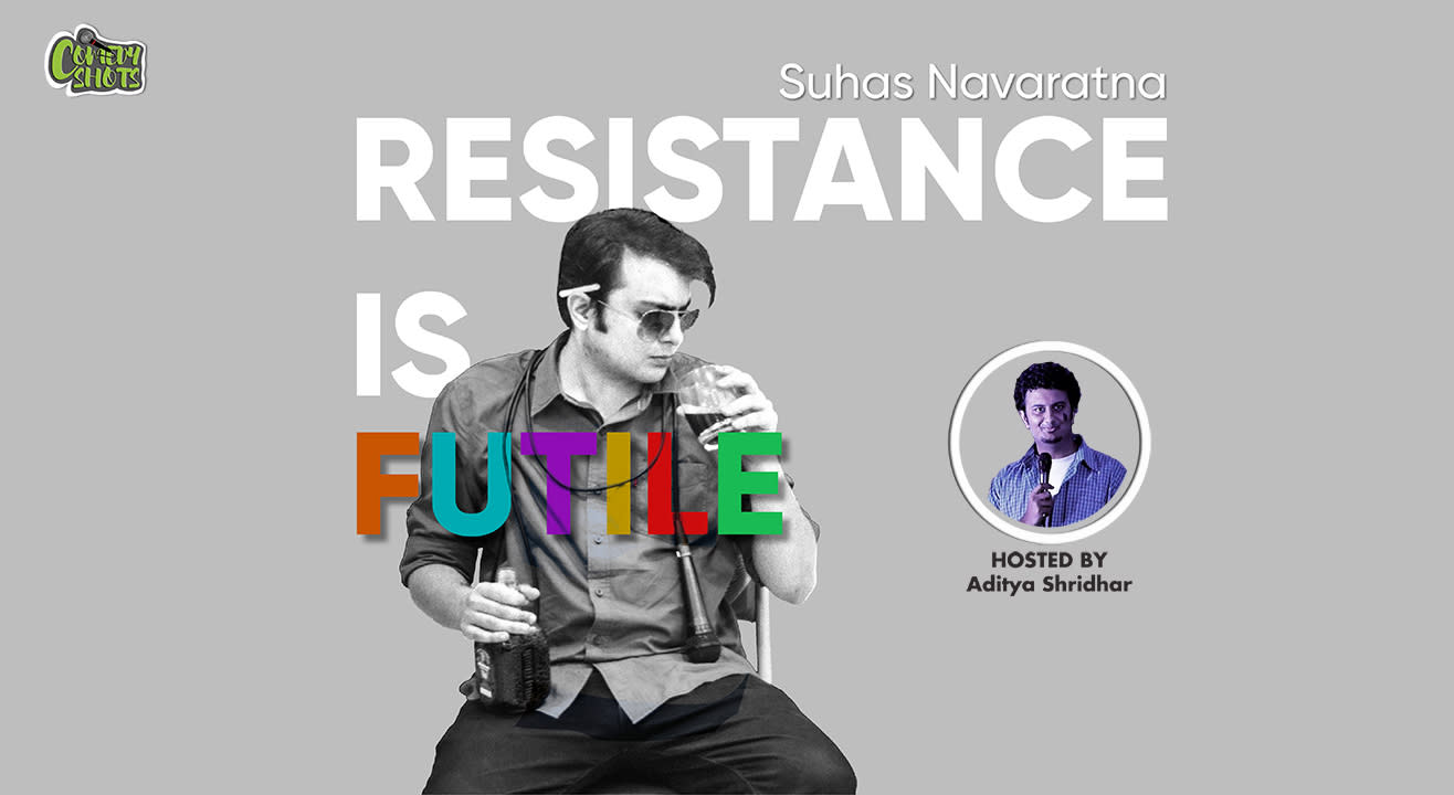 Resistance Is Futile – A stand-up solo by Suhas Navaratna