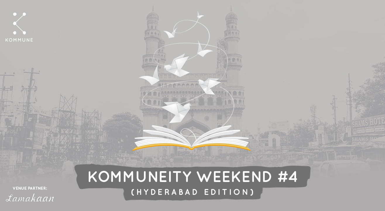 Kommuneity Weekend #4 : Hyderabad Edition