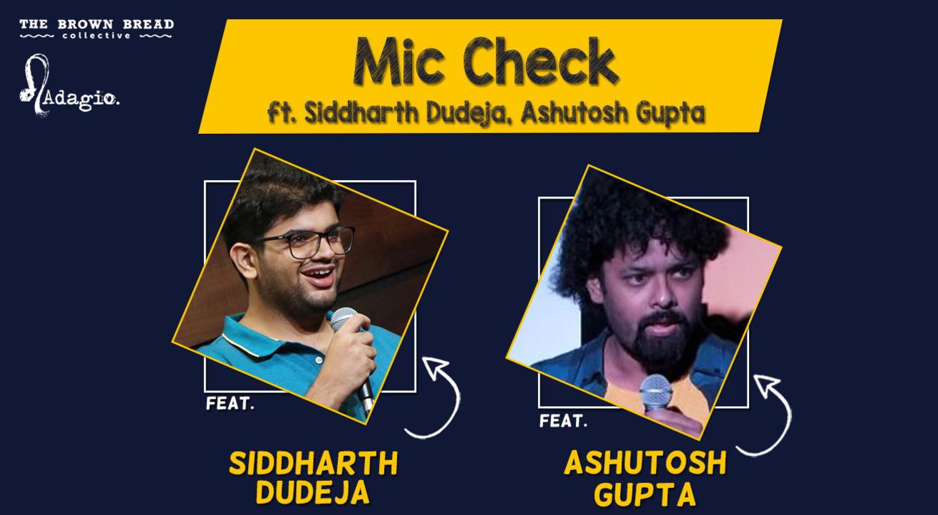Mic Check ft. Siddharth Dudeja, Ashutosh Gupta
