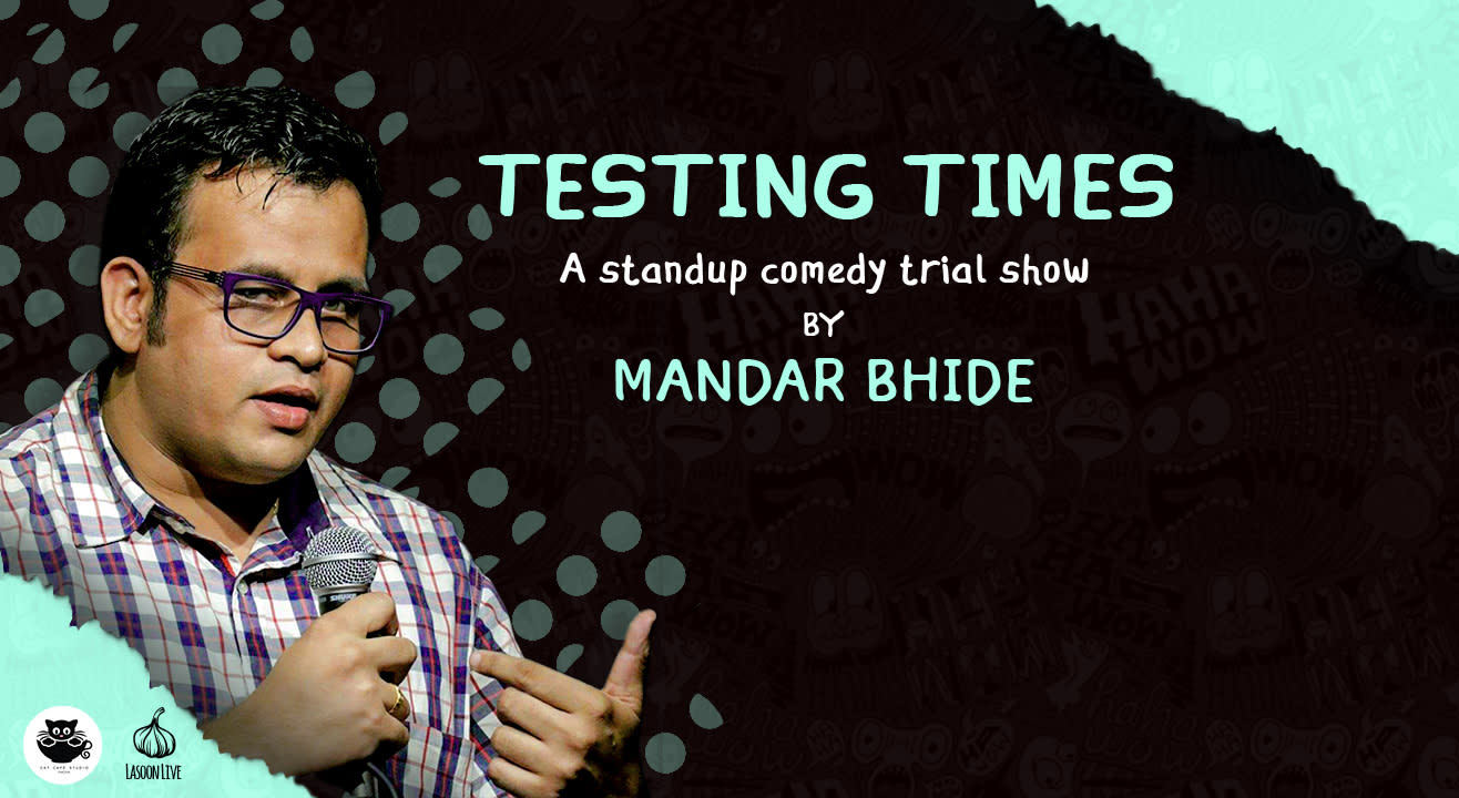 Testing times- A Standup Comedy Trial Show By Mandar Bhide