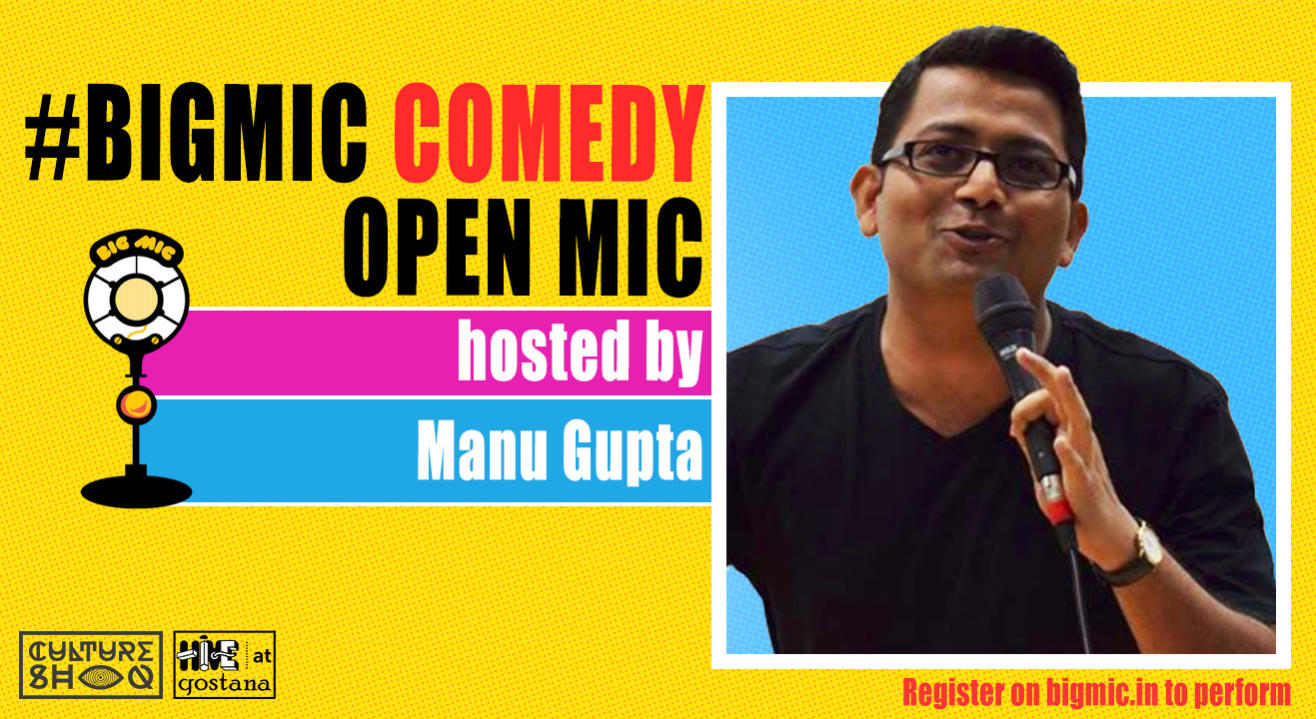#BIGMIC Comedy Open Mic hosted by Manu Gupta