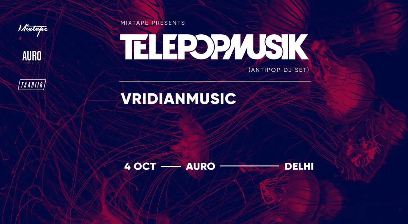 Mixtape Presents Telepopmusik (Antipop DJ Set) | VridianMusic | New Delhi