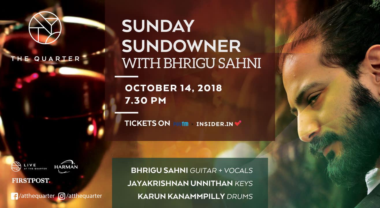 Sunday  Sundowner with Bhrigu Sahni at The Quarter