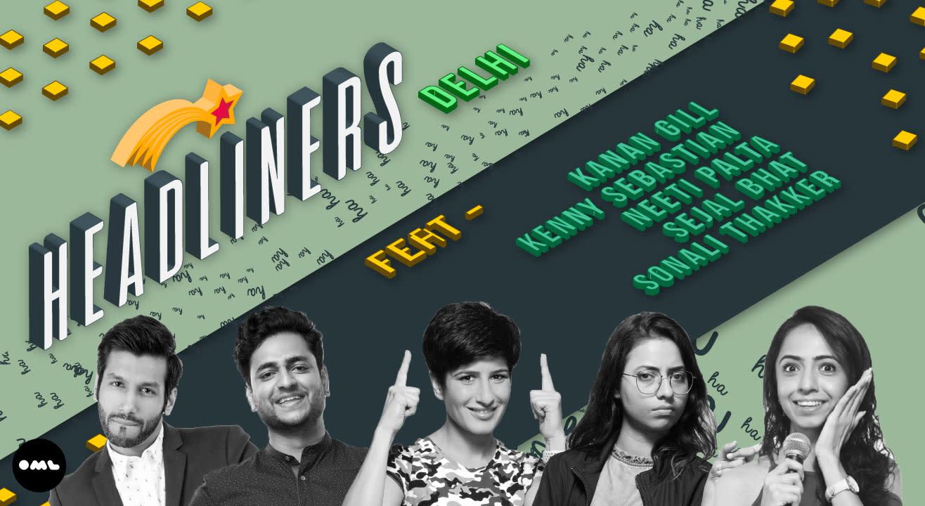 Headliners Ft Kanan Gill, Kenny Sebastian, Neeti Palta,Sejal Bhat, Sonali Thakker