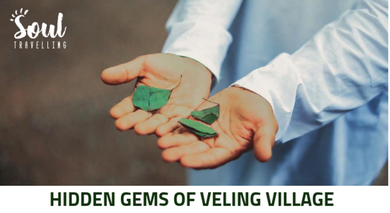 Hidden Gems Of Veling Village