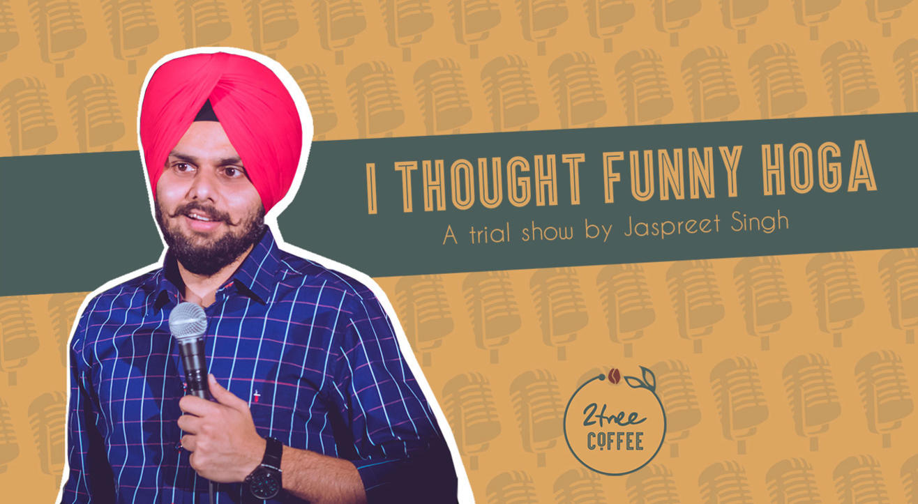 I thought funny hoga – A Stand Up Trial Show by Jaspreet Singh