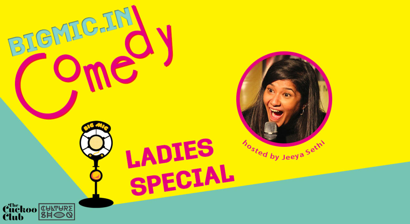 #BIGMIC Ladies Special Comedy Open Mic hosted by Jeeya Sethi