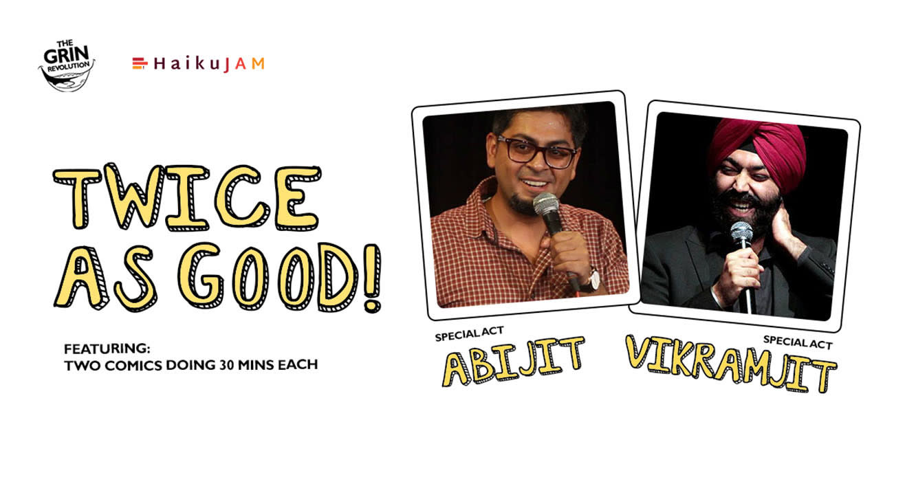 Grin Revolution: Twice As Good w/ Abijit & Vikramjit