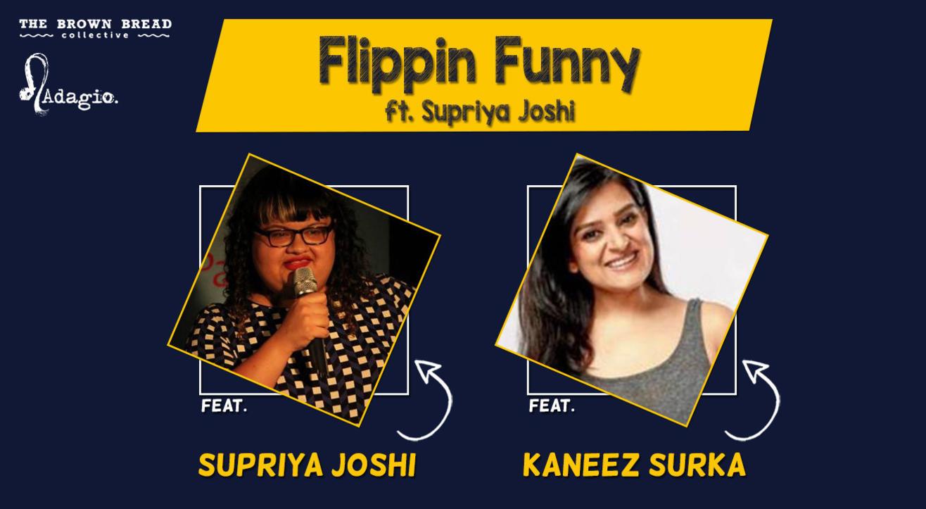 Flippin Funny ft. Supriya Joshi, Kaneez Surka