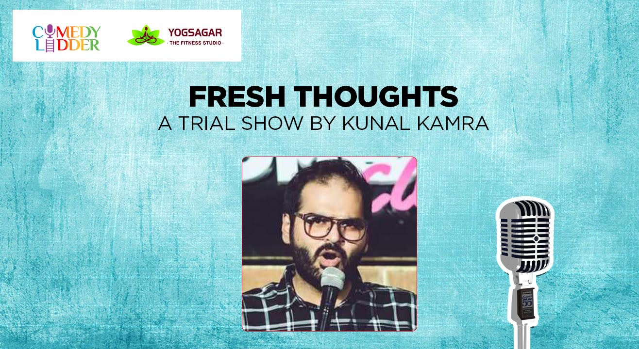 Fresh Thoughts - A trial show by Kunal Kamra