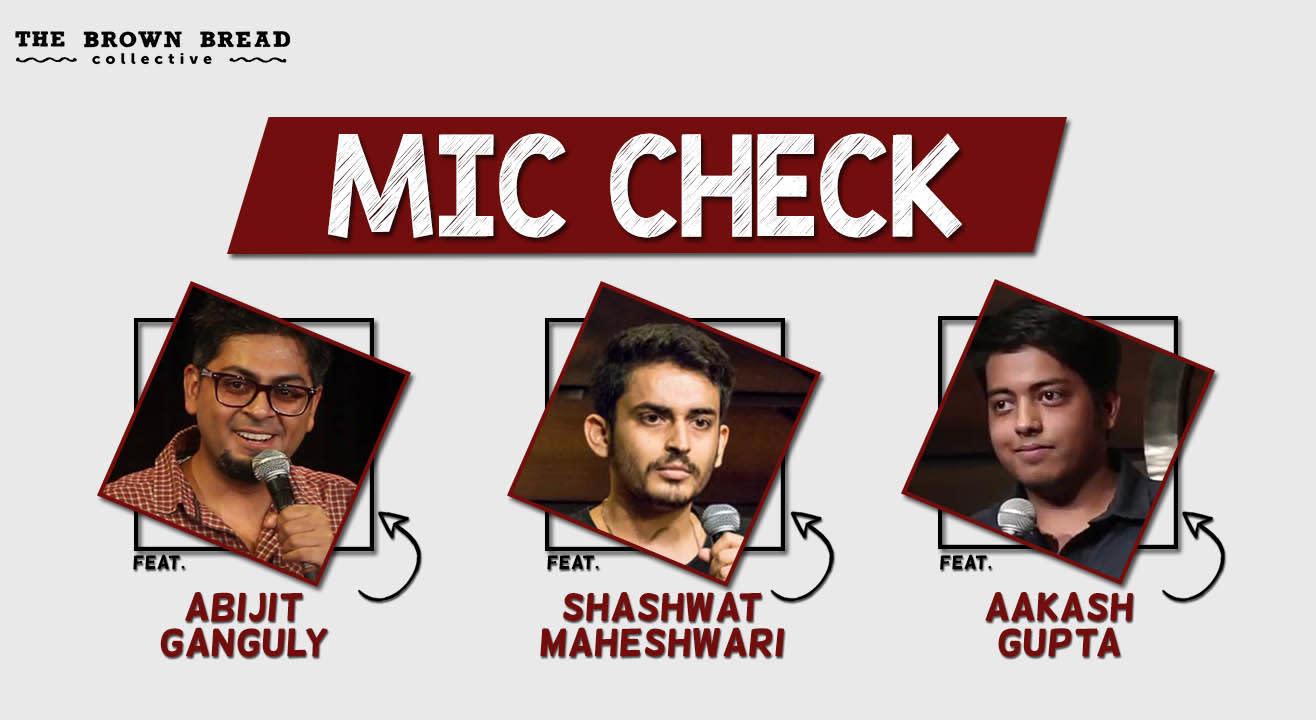 Mic check ft. Abijit Ganguly, Shashwat Maheshwari and Aakash Gupta