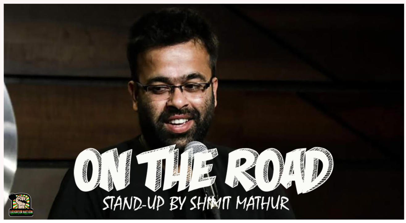 On the Road – A stand-up comedy show by SHIMIT MATHUR