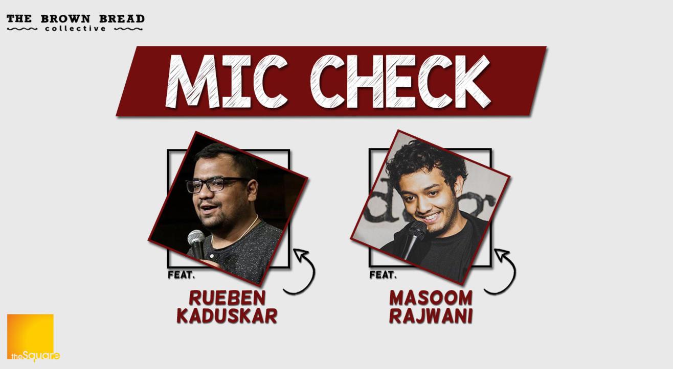 Mic Check ft.Rueben and Masoom