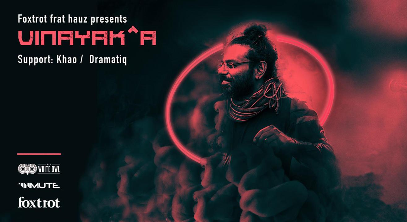 Foxtrot Frat Hauz Presents - Vinayak^a / Khao / Dramatiq