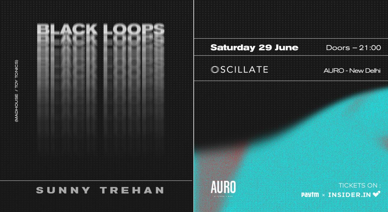 Oscillate w/ Black Loops [Madhouse/Toy Tonics] & Sunny Trehan