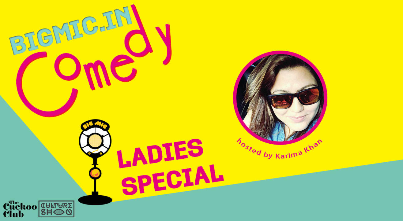 BIGMIC.in Comedy Open Mic Ladies Special hosted by Karima Khan