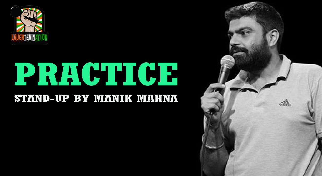 Practice – Standup comedy by Manik Mahna