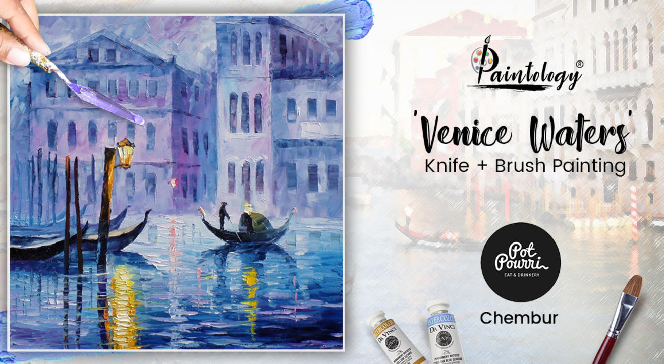 'Venice Waters' Knife + brush Painting Party, Chembur