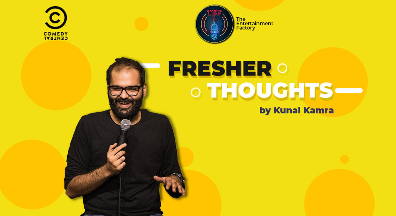 Fresher thoughts by 'Kunal Kamra', Indore