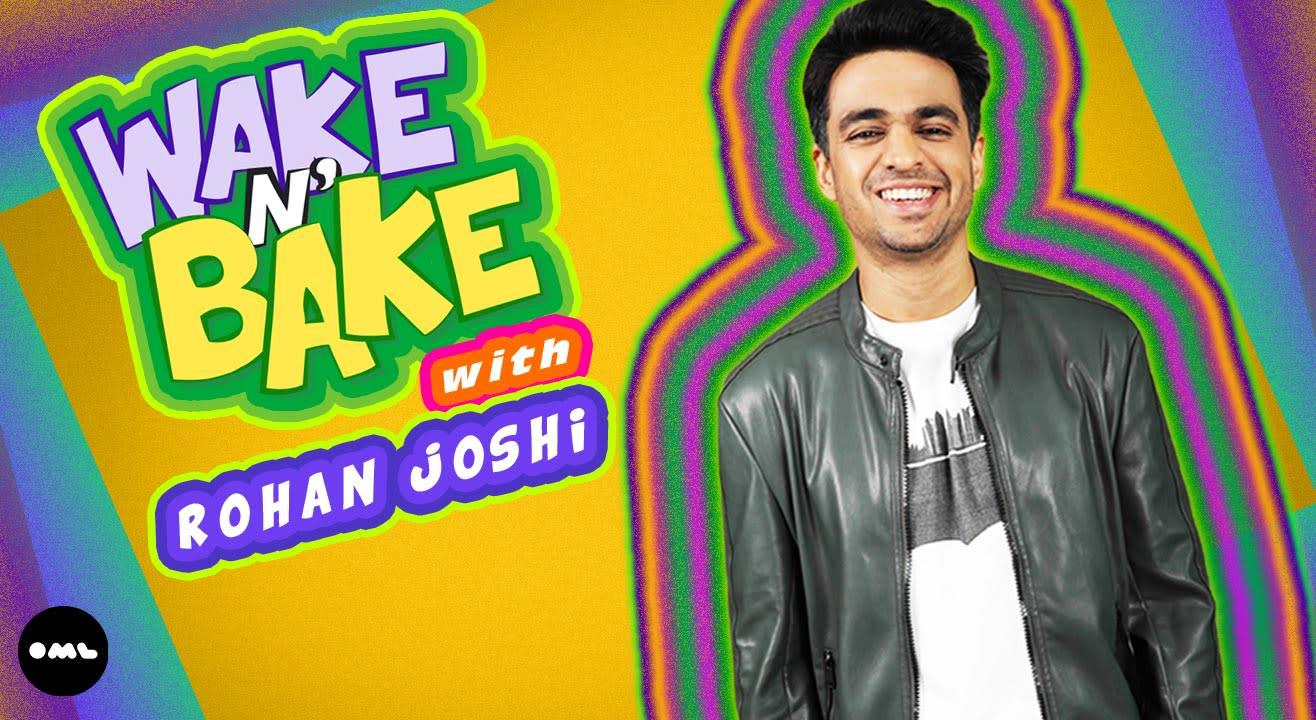 Wake N Bake with Rohan Joshi