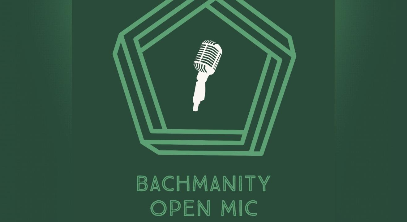 Bachmanity Open Mic