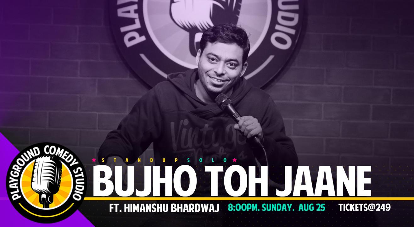 Bhujo Toh Jaane - A Standup Solo by Himanshu Bhardwaj