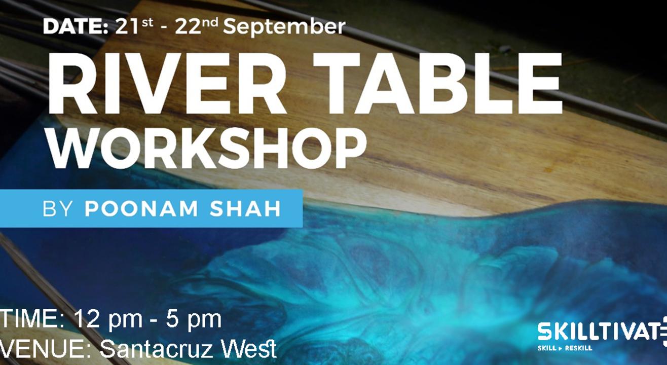 River Table Workshop by Poonam Shah