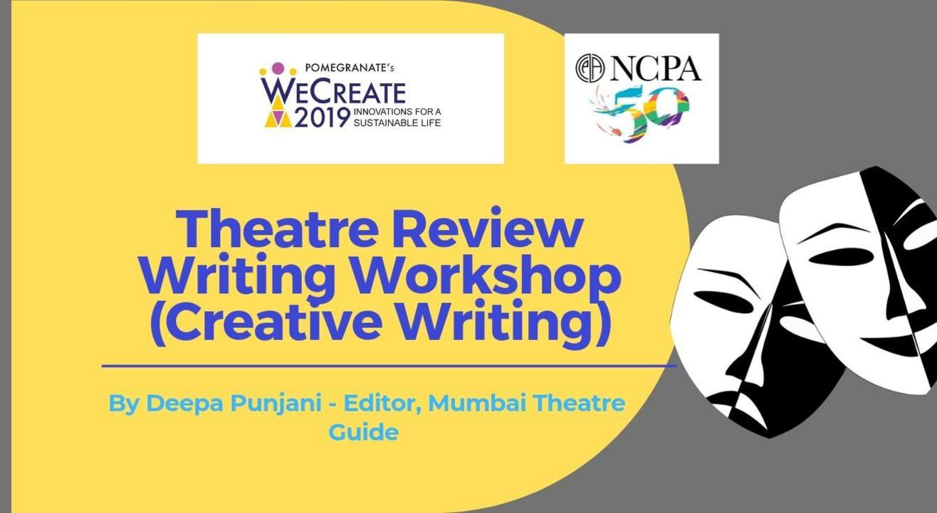 Theatre Review Writing Workshop (Creative Writing) by Deepa Punjani- Editor, Mumbai Theatre Guide
